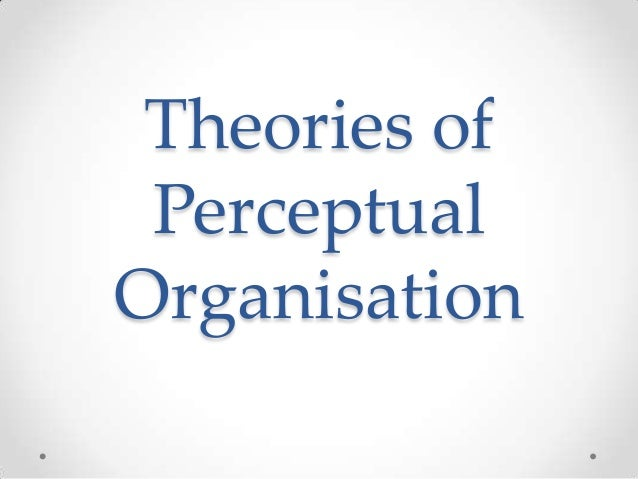 Theories of Perceptual Organisation