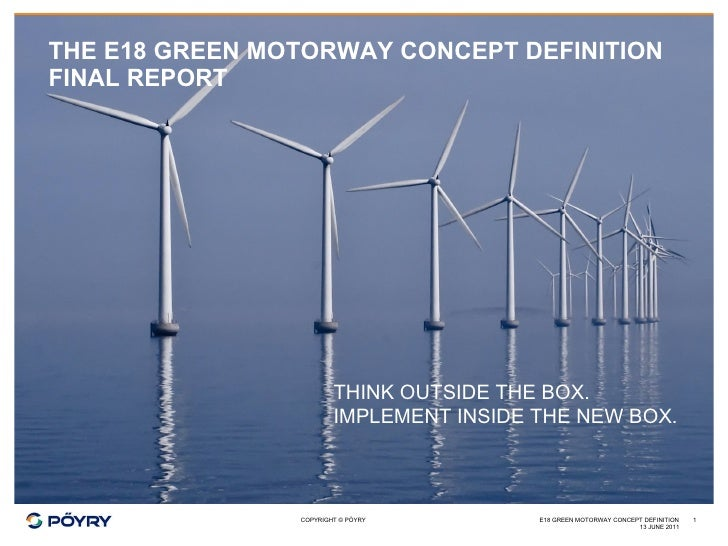 THE E18 GREEN MOTORWAY CONCEPT DEFINITION FINAL REPORT 13 JUNE 2011 E18 GREEN MOTORWAY CONCEPT DEFINITION THINK OUTSIDE TH...