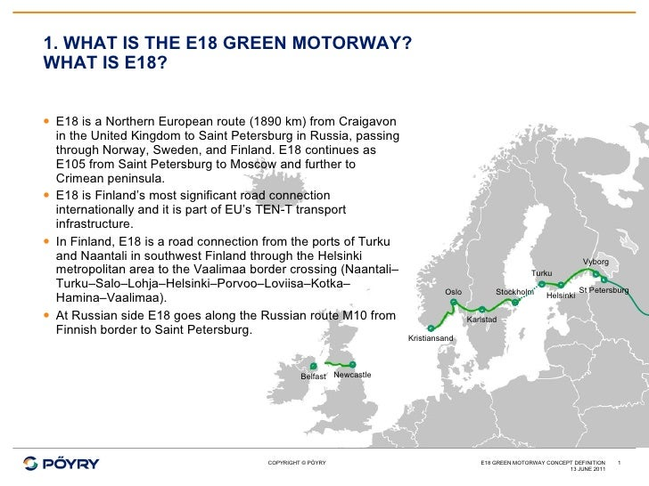 1. WHAT IS THE E18 GREEN MOTORWAY? WHAT IS E18? <ul><li>E18 is a Northern European route (1890 km) from Craigavon in the U...