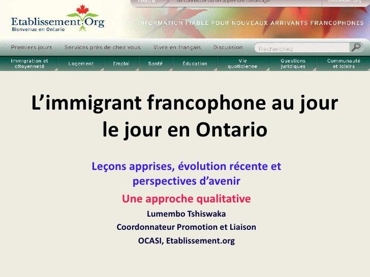 L'immigrant francophone au jour       le jour en Ontario      Leçons apprises, évolution récente et              perspecti...
