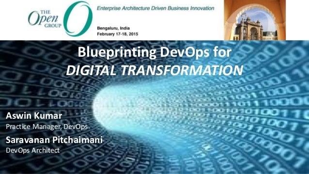 Blueprinting DevOps for DIGITAL TRANSFORMATION Saravanan Pitchaimani DevOps Architect Aswin Kumar Practice Manager, DevOps