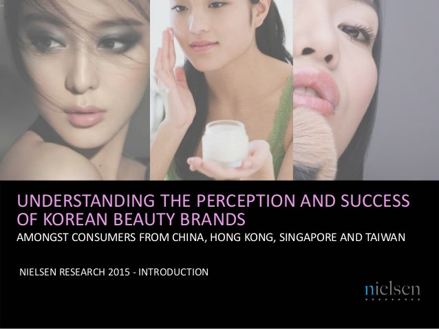 AMONGST CONSUMERS FROM CHINA, HONG KONG, SINGAPORE AND TAIWAN UNDERSTANDING THE PERCEPTION AND SUCCESS OF KOREAN BEAUTY BR...