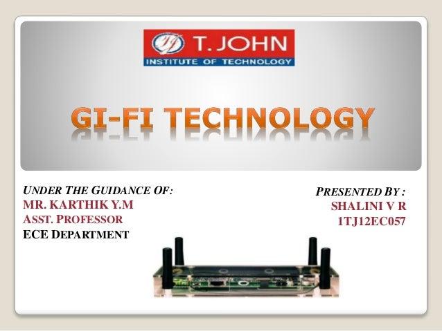PRESENTED BY : SHALINI V R 1TJ12EC057 UNDER THE GUIDANCE OF: MR. KARTHIK Y.M ASST. PROFESSOR ECE DEPARTMENT