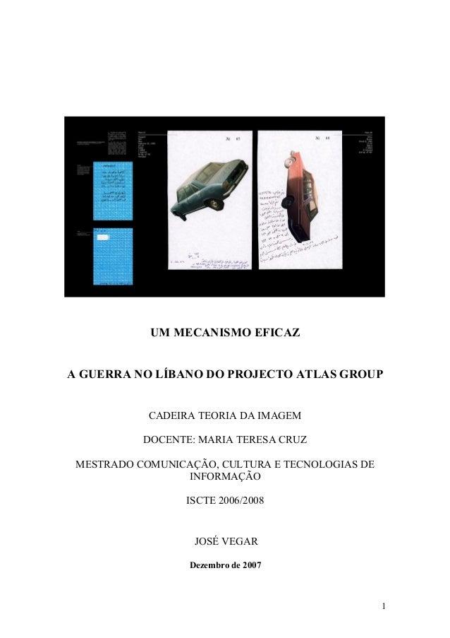 UM MECANISMO EFICAZ A GUERRA NO LÍBANO DO PROJECTO ATLAS GROUP CADEIRA TEORIA DA IMAGEM DOCENTE: MARIA TERESA CRUZ MESTRAD...