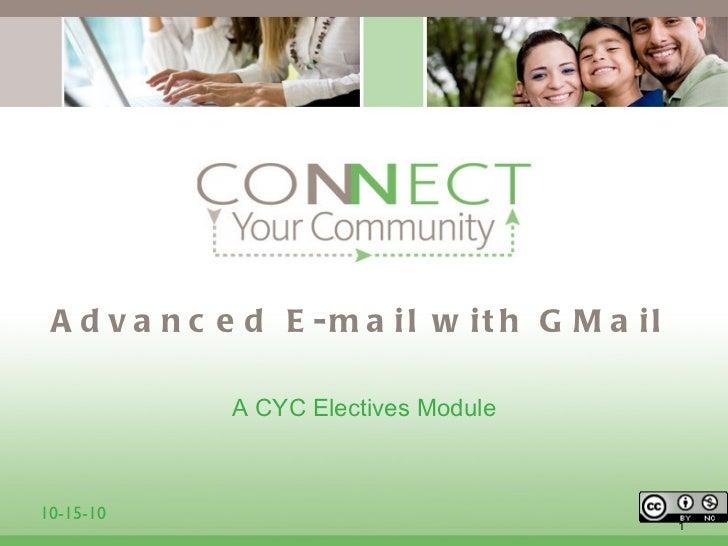 Advanced E-mail with GMail <ul><li>A CYC Electives Module </li></ul>10-15-10