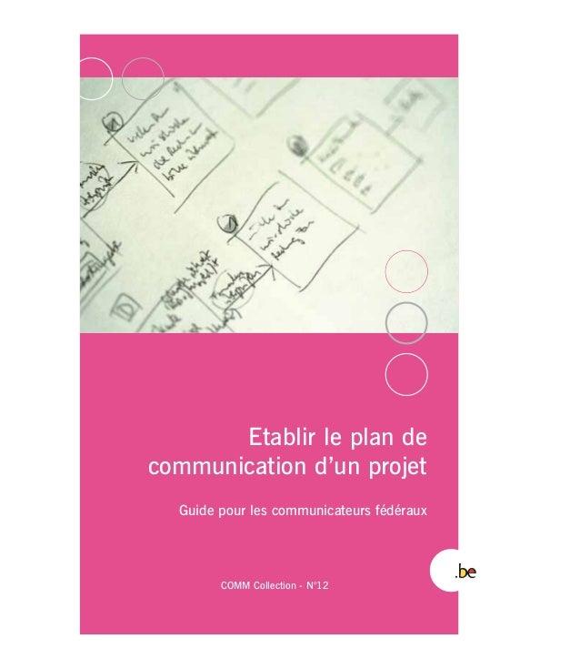 Etablir le plan de communication d'un projet Guide pour les communicateurs fédéraux COMM Collection - N°12