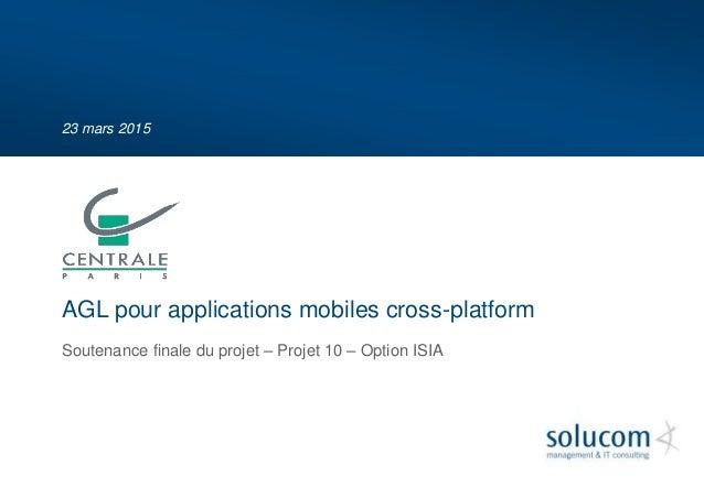 23 mars 2015 Soutenance finale du projet – Projet 10 – Option ISIA AGL pour applications mobiles cross-platform
