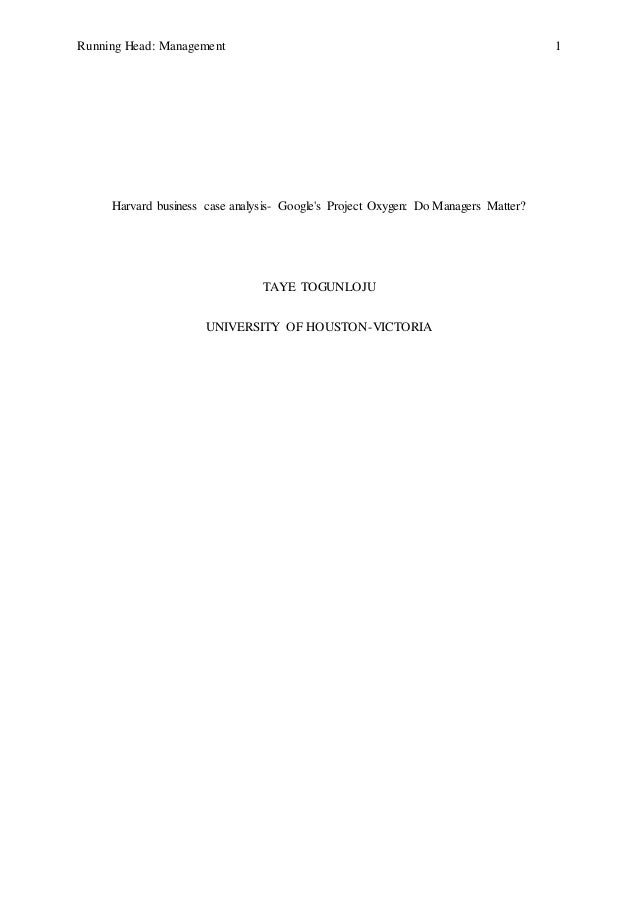 Running Head: Management 1 Harvard business case analysis- Google's Project Oxygen: Do Managers Matter? TAYE TOGUNLOJU UNI...