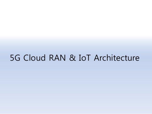 5G Cloud RAN & IoT Architecture