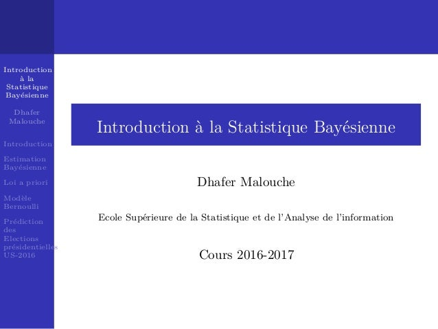 Introduction `a la Statistique Bay´esienne Dhafer Malouche Introduction Estimation Bay´esienne Loi a priori Mod`ele Bernou...