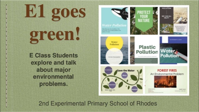E1 goes green! E Class Students explore and talk about major environmental problems. 2nd Experimental Primary School of Rh...