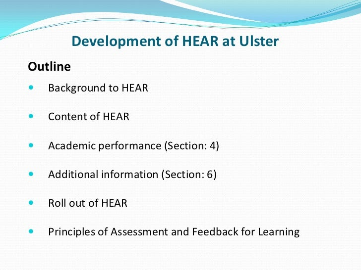 Development of HEAR at Ulster<br />Outline<br />Background to HEAR<br />Content of HEAR<br />Academic performance (Section...