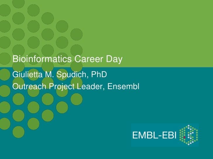 Bioinformatics Career DayGiulietta M. Spudich, PhDOutreach Project Leader, Ensembl