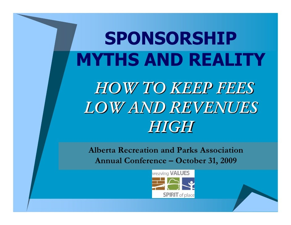 SPONSORSHIP MYTHS AND REALITY  HOW TO KEEP FEES LOW AND REVENUES       HIGH  Alberta Recreation and Parks Association   An...