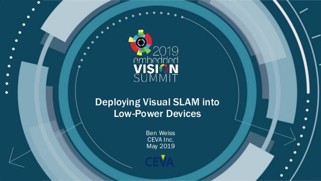 © 2019 CEVA Inc. Deploying Visual SLAM into Low-Power Devices Ben Weiss CEVA Inc. May 2019