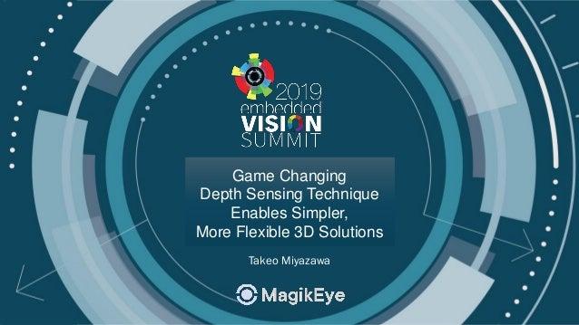 © 2019 MagikEye Game Changing Depth Sensing Technique Enables Simpler, More Flexible 3D Solutions Takeo Miyazawa