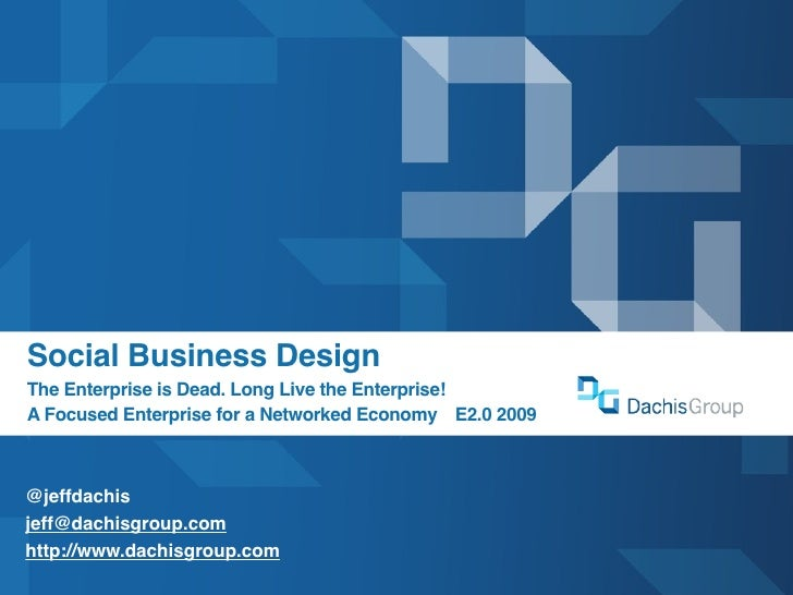 Social Business Design The Enterprise is Dead. Long Live the Enterprise! A Focused Enterprise for a Networked Economy   E2...