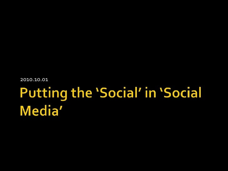 Putting the 'Social' in 'Social Media'<br />2010.10.01<br />