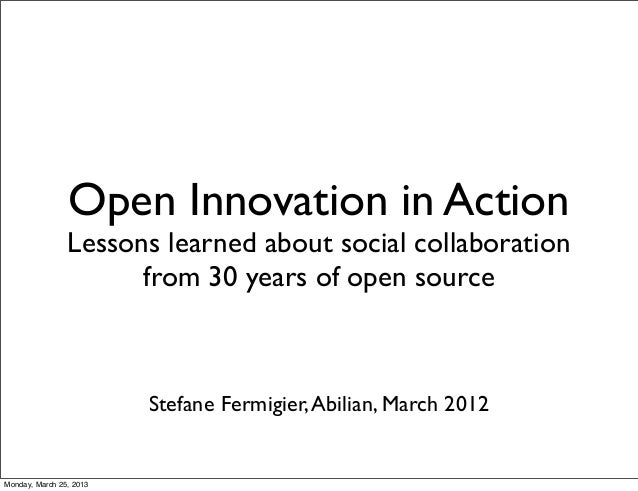 Open Innovation in Action                Lessons learned about social collaboration                      from 30 years of ...