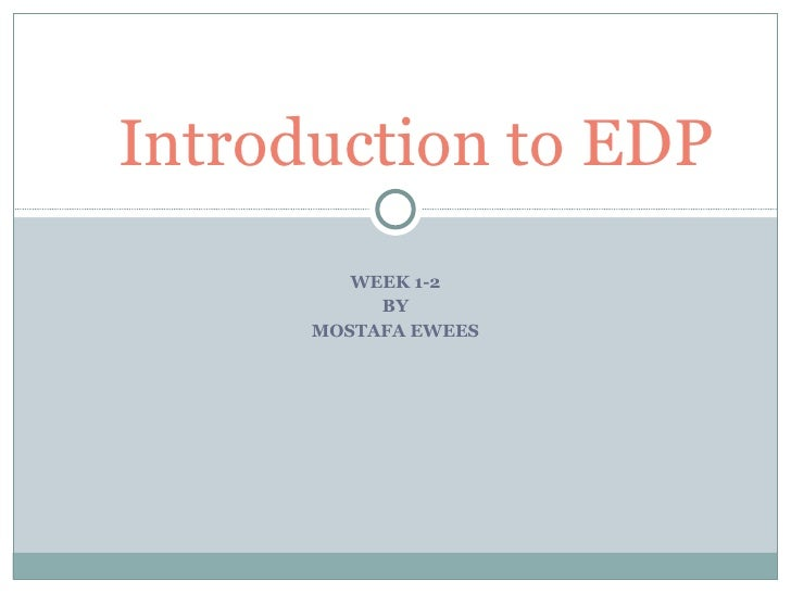 WEEK 1-2 BY MOSTAFA EWEES Introduction to EDP