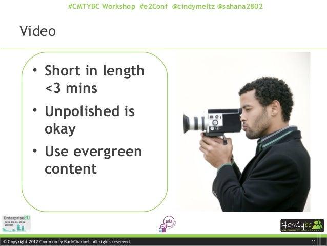 © Copyright 2012 Community BackChannel. All rights reserved. #CMTYBC Workshop #e2Conf @cindymeltz @sahana2802 • Short in l...