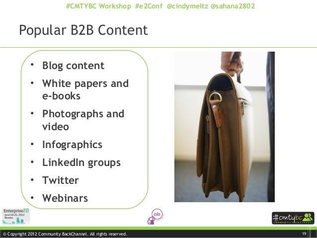 © Copyright 2012 Community BackChannel. All rights reserved. #CMTYBC Workshop #e2Conf @cindymeltz @sahana2802 • Blog conte...