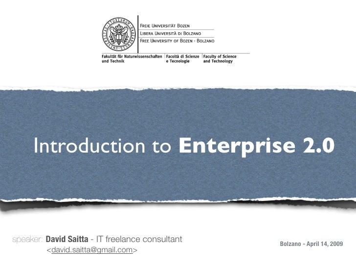 !          Introduction to Enterprise 2.0    speaker: David Saitta - IT freelance consultant       Bolzano - April 14, 200...
