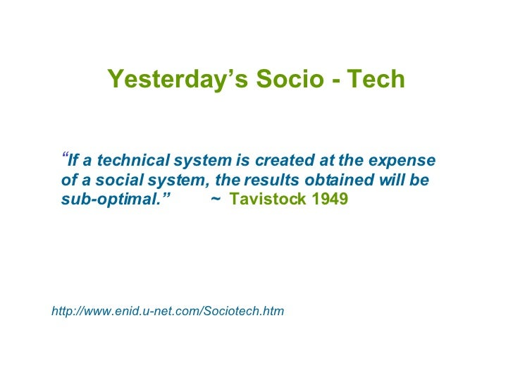 """Yesterday's Socio - Tech """" If a technical system is created at the expense of a social system, the results obtained will b..."""