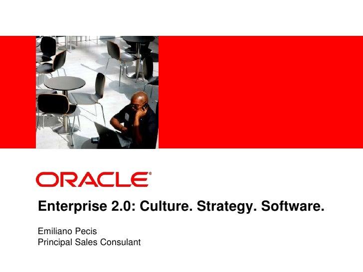 <Insert Picture Here>     Enterprise 2.0: Culture. Strategy. Software. Emiliano Pecis Principal Sales Consulant
