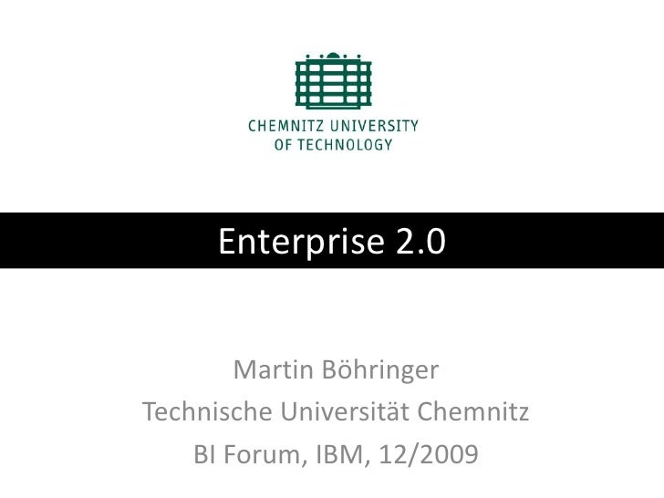Enterprise 2.0<br />Martin Böhringer<br />Technische Universität Chemnitz<br />BI Forum, IBM, 12/2009<br />