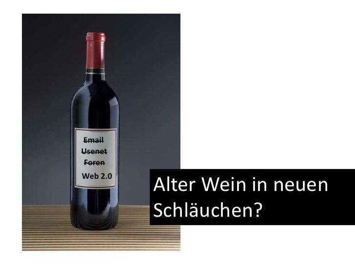 Email<br />Usenet<br />Foren<br />Web 2.0<br />Alter Wein in neuen Schläuchen?<br />