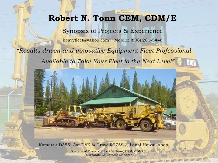 """1<br />Robert Tonn CEM, CDM/ESynopsis of Projects & Experienceheavyfleet@yahoo.com ~ Mobile: (808) 281-5446 <br />""""Results..."""