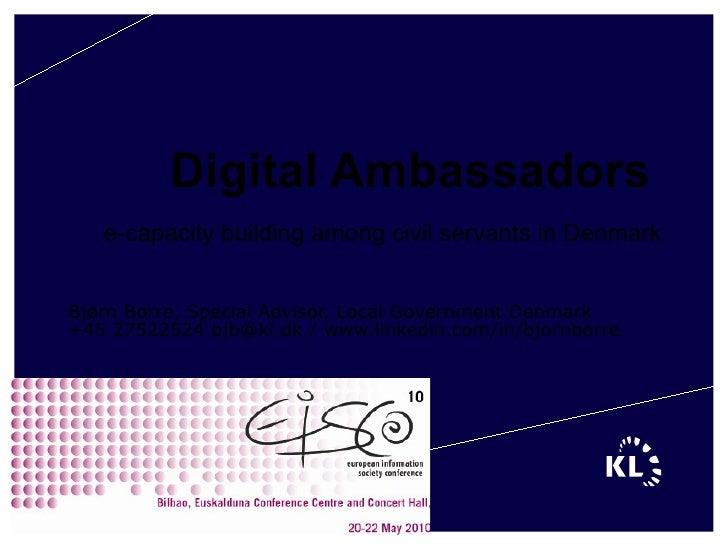 Digital Ambassadors e-capacity building among civil servants in Denmark Bjørn Borre, Special Advisor, Local Government Den...