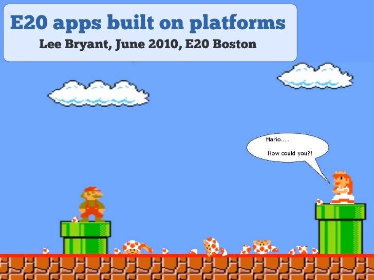 E20 apps built on platforms   Lee Bryant, June 2010, E20 Boston