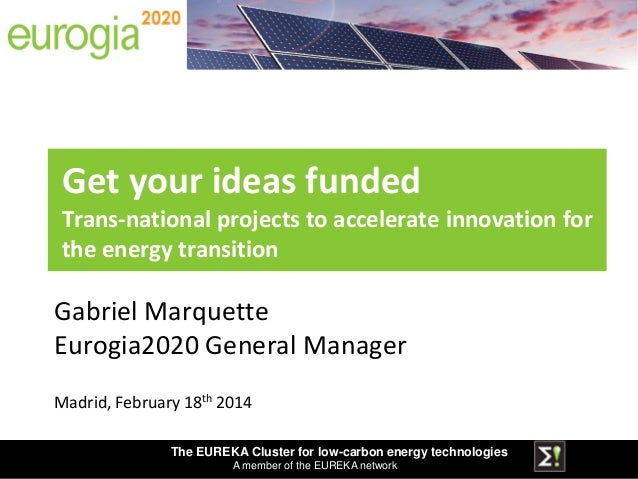 The EUREKA Cluster for low-carbon energy technologies A member of the EUREKA network Gabriel Marquette Eurogia2020 General...