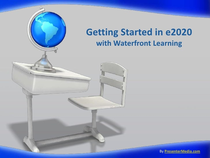 Getting Started in e2020with Waterfront Learning<br />ByPresenterMedia.com<br />
