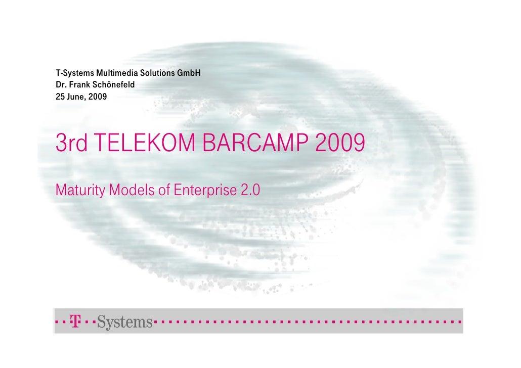 T-Systems Multimedia Solutions GmbH Dr. Frank Schönefeld 25 June, 2009     3rd TELEKOM BARCAMP 2009 Maturity Models of Ent...