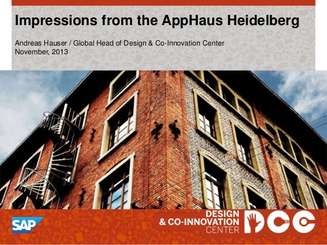 Impressions from the AppHaus Heidelberg Andreas Hauser / Global Head of Design & Co-Innovation Center November, 2013