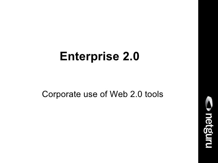 Enterprise 2.0   Corporate use of Web 2.0 tools