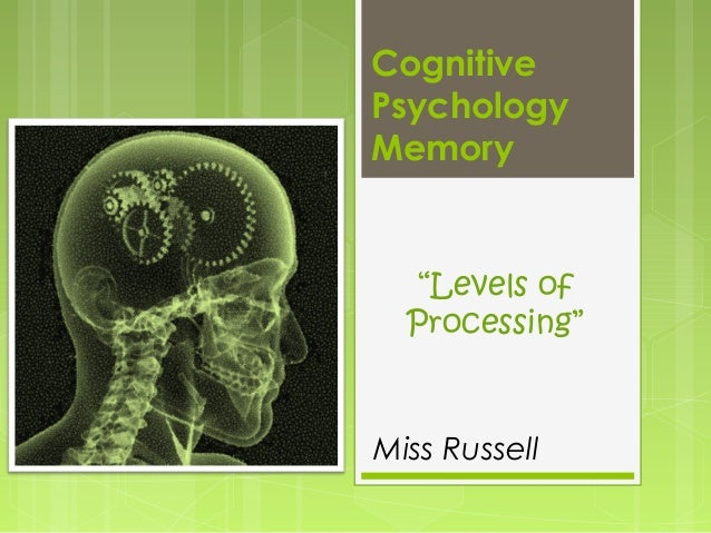 """Cognitive Psychology Memory  """"Levels of Processing""""  Miss Russell"""