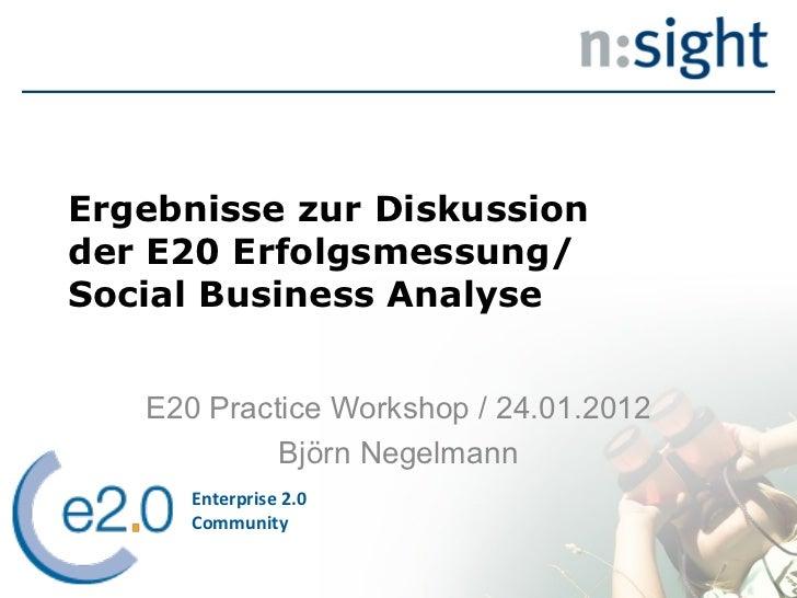 Ergebnisse zur Diskussion der E20 Erfolgsmessung/ Social Business Analyse E20 Practice Workshop / 24.01.2012 Björn Negelma...