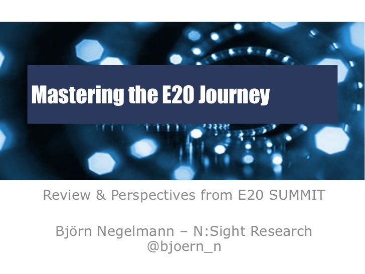 Mastering the E20 Journey Review & Perspectives from E20 SUMMIT  Björn Negelmann – N:Sight Research              @bjoern_n