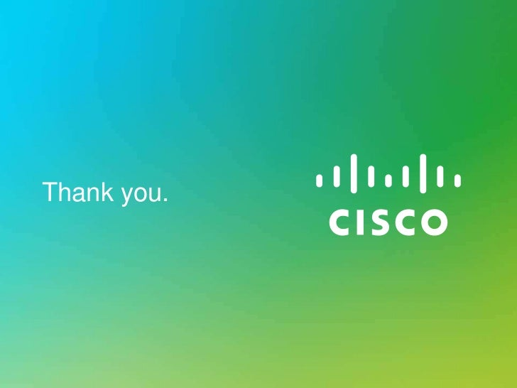 Thank you.© 2012 Cisco and/or its affiliates. All rights reserved.   Cisco Confidential   29