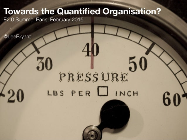 Towards the Quantified Organisation? E2.0 Summit, Paris, February 2015 @LeeBryant