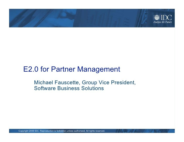E2.0 for Partner Management                Michael Fauscette, Group Vice President,                Software Business Solut...