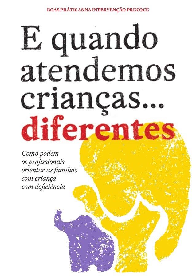 BOAS PRÁTICAS NA INTERVENÇÃO PRECOCE Como podem os profissionais orientar as famílias com criança com deficiência