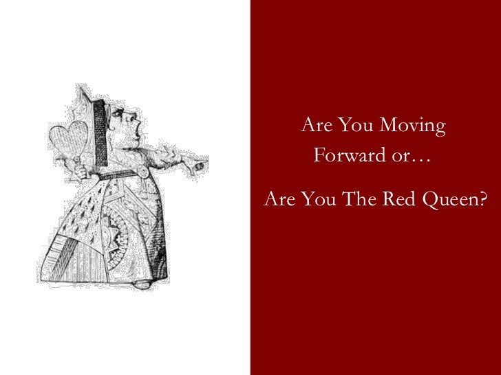 Are You Moving    Forward or…Are You The Red Queen?