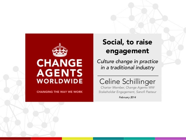 Social, to raise engagement Culture change in practice in a traditional industry  Celine Schillinger Charter Member, Chang...