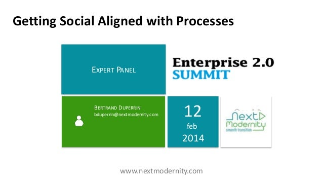 Getting Social Aligned with Processes  EXPERT PANEL  BERTRAND DUPERRIN bduperrin@nextmodernity.com  12 feb  2014 www.nextm...