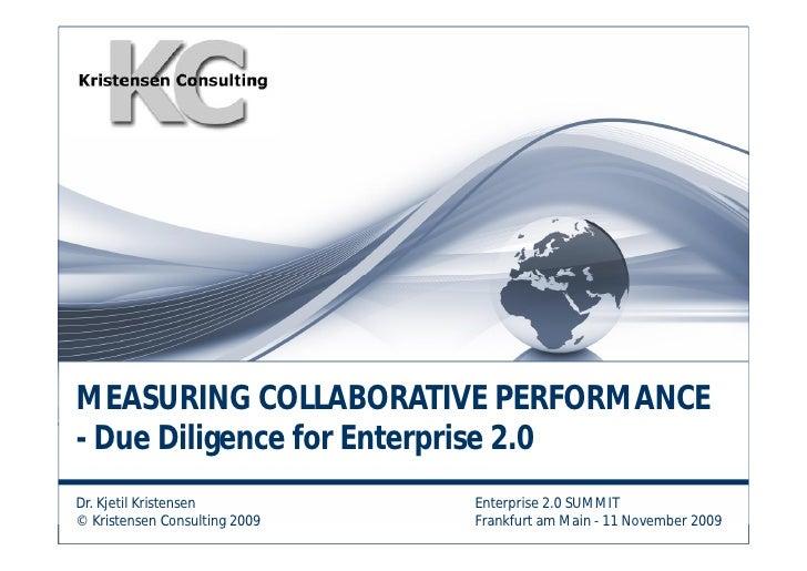 MEASURING COLLABORATIVE PERFORMANCE - Due Diligence for Enterprise 2.0 Dr. Kjetil Kristensen          Enterprise 2.0 SUMMI...